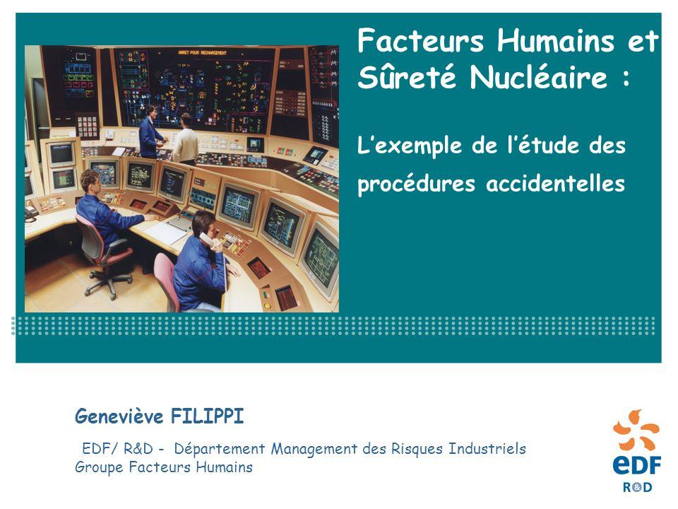 Facteurs Humains et Sûreté Nucléaire : Lexemple de létude des procédures accidentelles Geneviève FILIPPI EDF/ R&D - Département Management des Risques