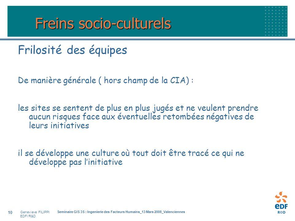 Genevieve FILIPPI EDF/ R&D Seminaire GIS 3S : Ingenierie des Facteurs Humains_13 Mars 2008_Valenciennes 10 Frilosité des équipes De manière générale (