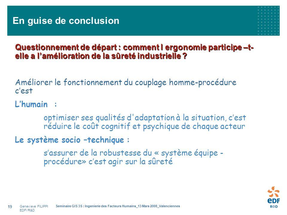 Genevieve FILIPPI EDF/ R&D Seminaire GIS 3S : Ingenierie des Facteurs Humains_13 Mars 2008_Valenciennes 19 En guise de conclusion Questionnement de dé