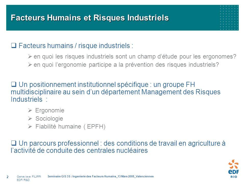 Genevieve FILIPPI EDF/ R&D Seminaire GIS 3S : Ingenierie des Facteurs Humains_13 Mars 2008_Valenciennes 2 Facteurs Humains et Risques Industriels Fact