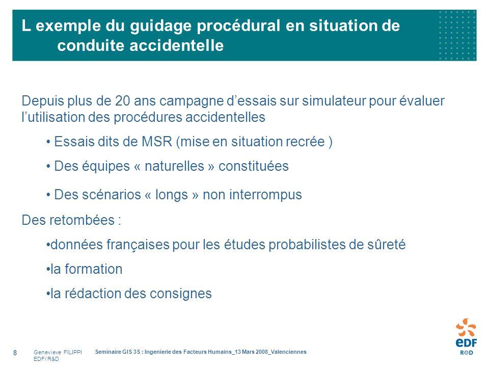 Genevieve FILIPPI EDF/ R&D Seminaire GIS 3S : Ingenierie des Facteurs Humains_13 Mars 2008_Valenciennes 8 L exemple du guidage procédural en situation