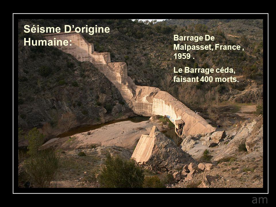 Barrage De Malpasset, France, 1959. Le Barrage céda, faisant 400 morts. Séisme Dorigine Humaine: