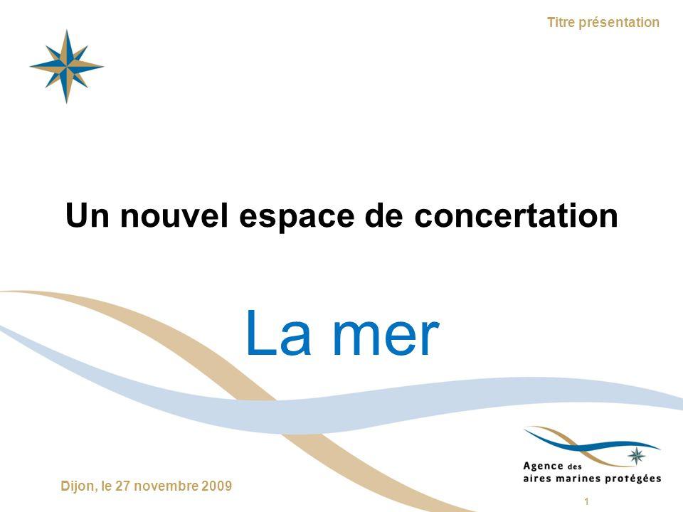 2 Dijon, le 27 novembre 2009 Titre présentation Le Parc naturel marin d Iroise Une gestation difficile Une réflexion qui sélargit La naissance dune politique nationale Un amendement à la loi sur les parcs nationaux du 14 avril 2006 Un dispositif global : lAgence des aires marines protégées – Le code de lenvironnement L.334-1 à L.