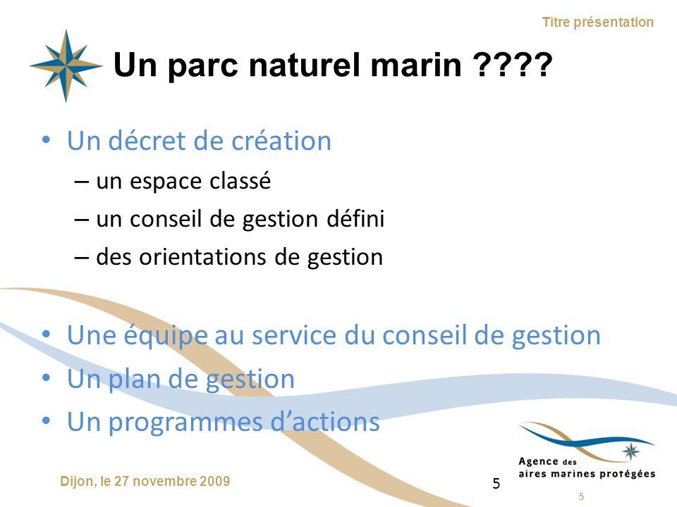 6 Dijon, le 27 novembre 2009 Titre présentation Le Parc naturel marin dIroise Un espace classéDes orientations Un conseil de gestion de lIroise