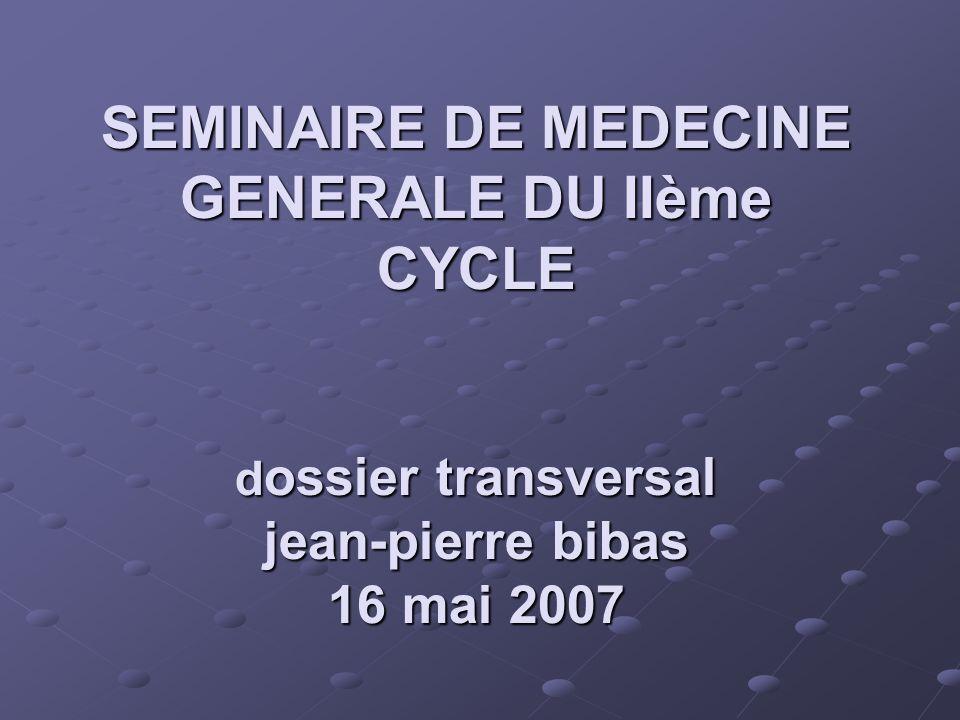 SEMINAIRE DE MEDECINE GENERALE DU IIème CYCLE d ossier transversal jean-pierre bibas 16 mai 2007
