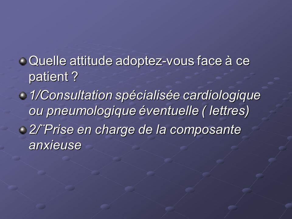1/Consultation spécialisée cardiologique ou pneumologique éventuelle ( lettres) 2/¨Prise en charge de la composante anxieuse