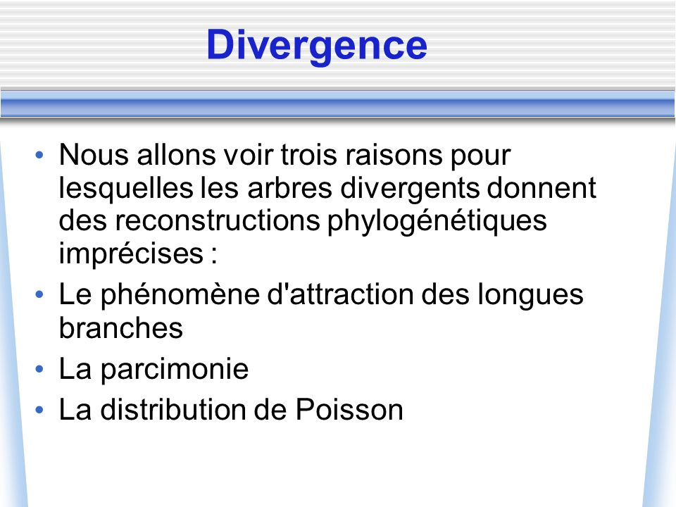 Divergence Nous allons voir trois raisons pour lesquelles les arbres divergents donnent des reconstructions phylogénétiques imprécises : Le phénomène