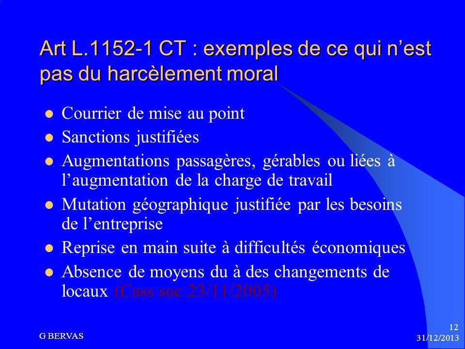 31/12/2013 G BERVAS 11 Art L 1152-1 CT exemples agissements de harcèlement moral (suite) Mesures vexatoires (CA Versailles 19 octobre 94) Isolement, m