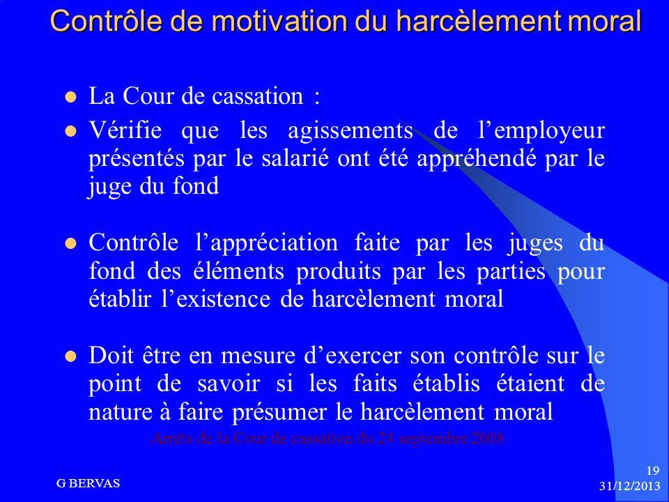 31/12/2013 G BERVAS 18 Le contrôle du Harcèlement moral Contrôle de la chambre sociale de la Cour de cassation Cass soc., 24 septembre 2008, n° 06-455