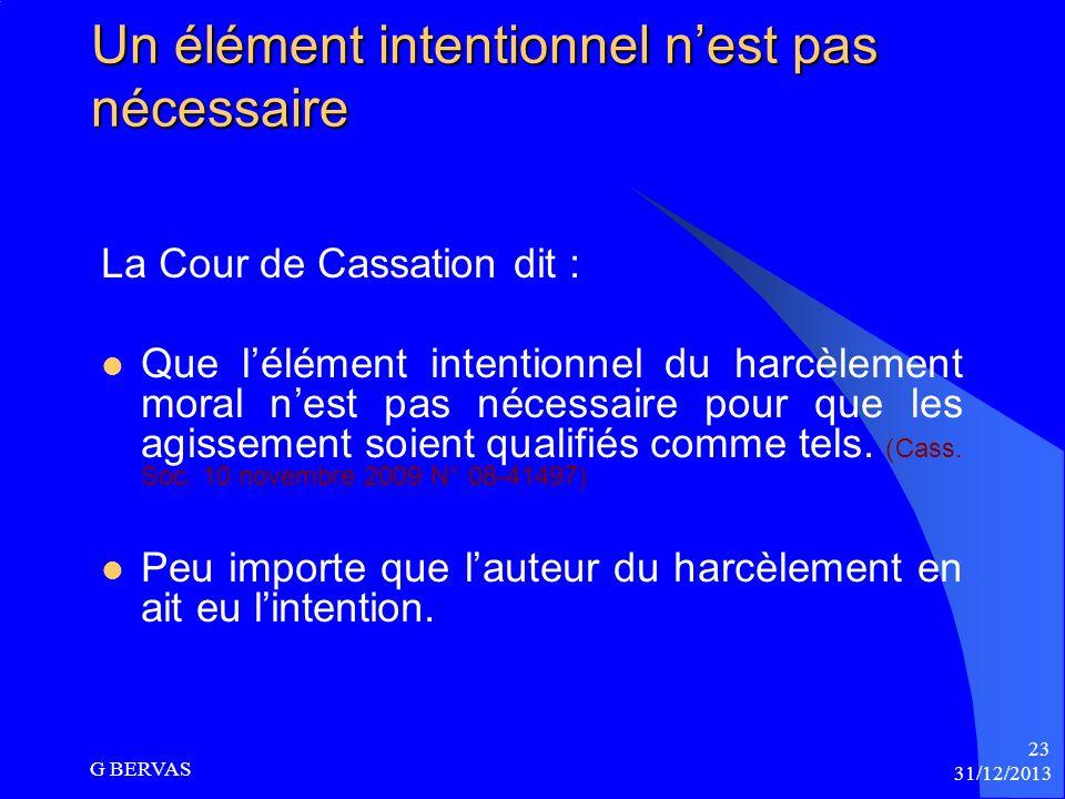 31/12/2013 G BERVAS 22 Contrôle sur la notion dagissements répétés Contrairement au harcèlement sexuel les agissements de harcèlement moral doivent êt