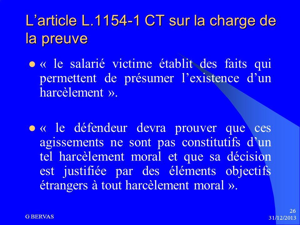 LE REGIME DE LA PREUVE DU HARCELEMENT MORAL 31/12/2013 G BERVAS 25 Le Conseil constitutionnel a considéré que la charge de la preuve devait être répar