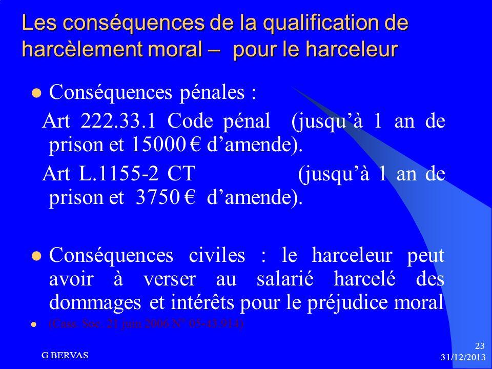 Les conséquences de la qualification de harcèlement moral Pour le harceleur Pour lemployeur 31/12/2013 G BERVAS 28