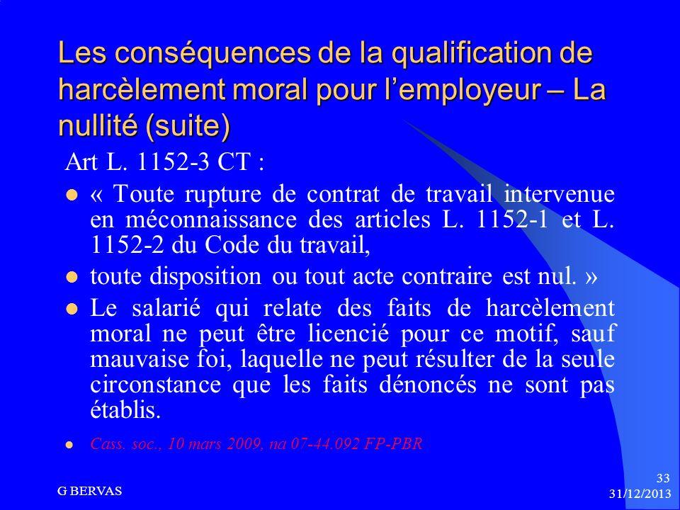 31/12/2013 G BERVAS 32 Les conséquences de la qualification de harcèlement moral pour lemployeur – la nullité (suite) Article L. 1152-2 du Code du tra