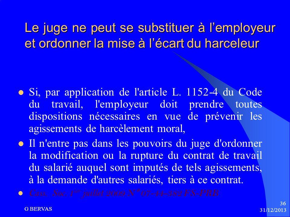 31/12/2013 G BERVAS 35 Les conséquences de la qualification de harcèlement moral pour lemployeur – la nullité (fin) La lettre de licenciement faisait