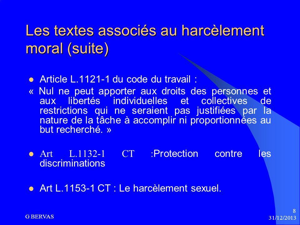 Les textes associés au harcèlement moral Art L.1222-1 CT : « Le contrat de travail doit être exécuté de bonne foi », et 1134 du code civil. La Cour de