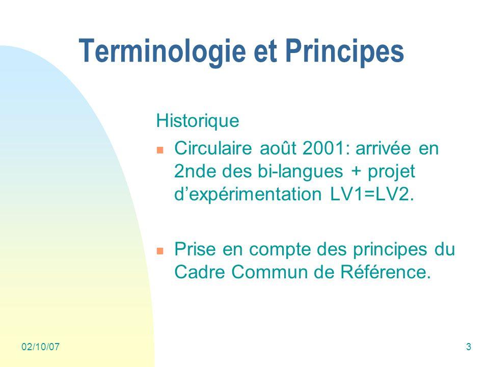 02/10/073 Terminologie et Principes Historique Circulaire août 2001: arrivée en 2nde des bi-langues + projet dexpérimentation LV1=LV2.