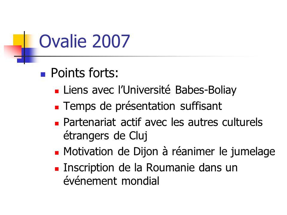 Ovalie 2007 Points forts: Liens avec lUniversité Babes-Boliay Temps de présentation suffisant Partenariat actif avec les autres culturels étrangers de