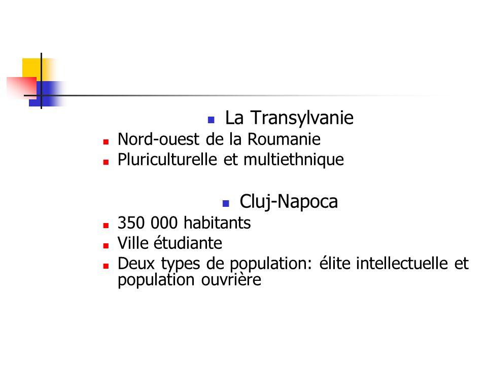 La Transylvanie Nord-ouest de la Roumanie Pluriculturelle et multiethnique Cluj-Napoca 350 000 habitants Ville étudiante Deux types de population: éli