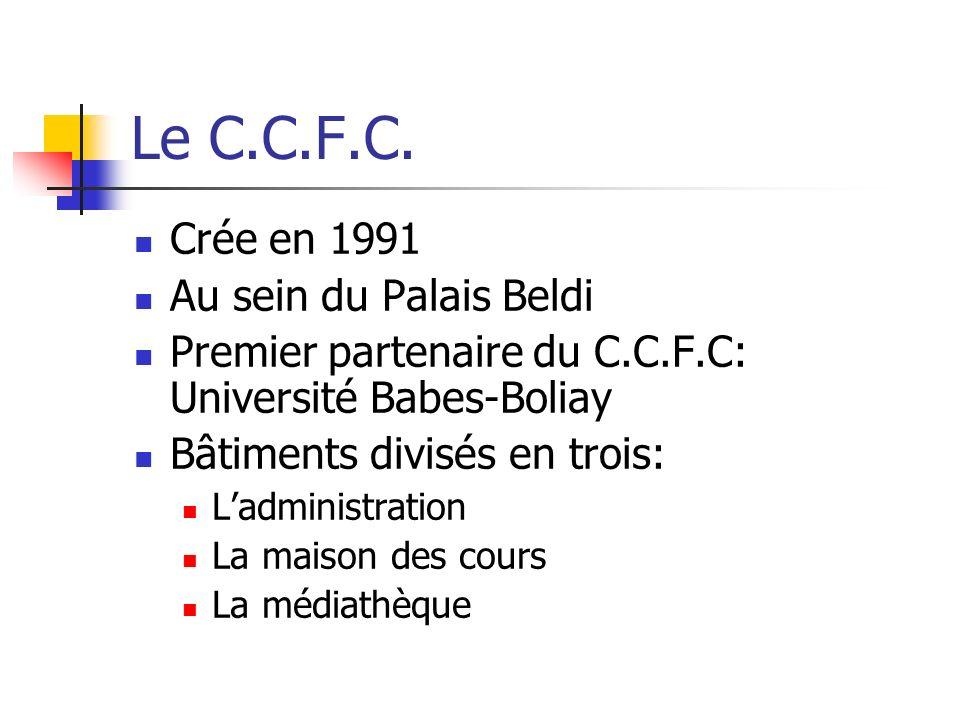 Le C.C.F.C. Crée en 1991 Au sein du Palais Beldi Premier partenaire du C.C.F.C: Université Babes-Boliay Bâtiments divisés en trois: Ladministration La