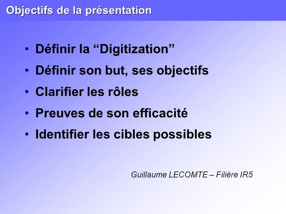 Objectifs de la présentation Définir la Digitization Définir son but, ses objectifs Clarifier les rôles Preuves de son efficacité Identifier les cible
