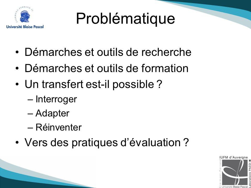Problématique Démarches et outils de recherche Démarches et outils de formation Un transfert est-il possible .