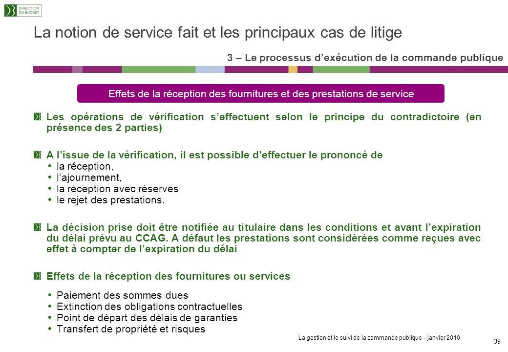 La gestion et le suivi de la commande publique – janvier 2010 38 La notion de service fait et les principaux cas de litige La date deffet est la date