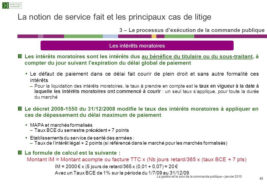 La gestion et le suivi de la commande publique – janvier 2010 39 La notion de service fait et les principaux cas de litige Les opérations de vérificat