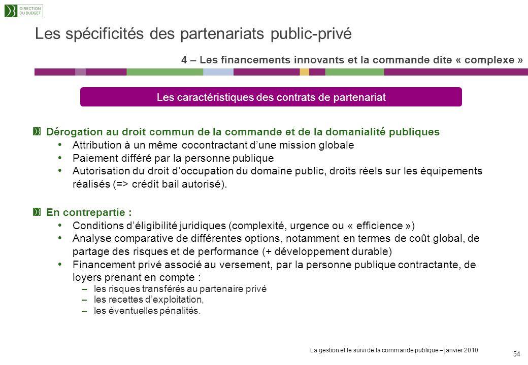 La gestion et le suivi de la commande publique – janvier 2010 53 4 – Les financements innovants et la commande dite « complexe » Les spécificités des