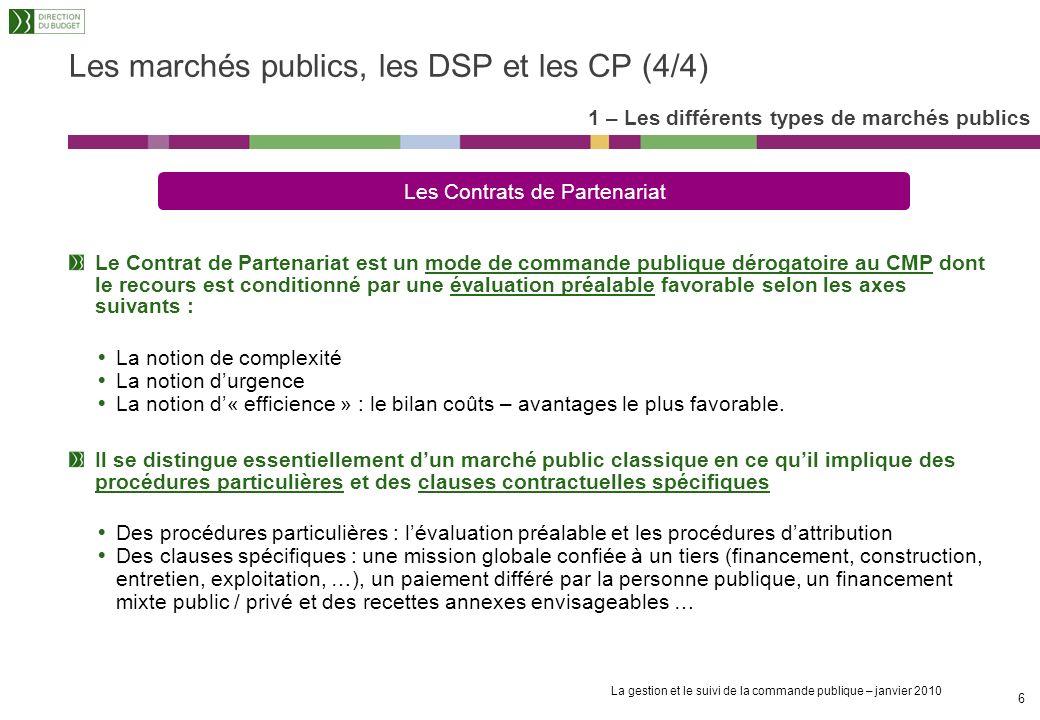 La gestion et le suivi de la commande publique – janvier 2010 5 La délégation de service public (DSP) Les marchés publics, les DSP et les CP (3/4) 1 –
