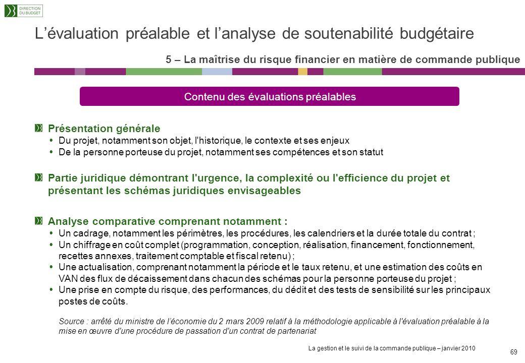 La gestion et le suivi de la commande publique – janvier 2010 68 Lévaluation préalable et lanalyse de soutenabilité budgétaire 5 – La maîtrise du risq