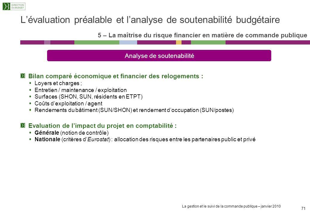 La gestion et le suivi de la commande publique – janvier 2010 70 Analyse de soutenabilité Lévaluation préalable et lanalyse de soutenabilité budgétair
