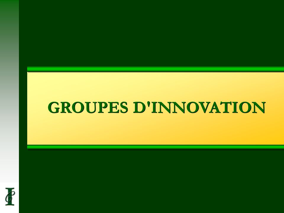 GROUPES D'INNOVATION
