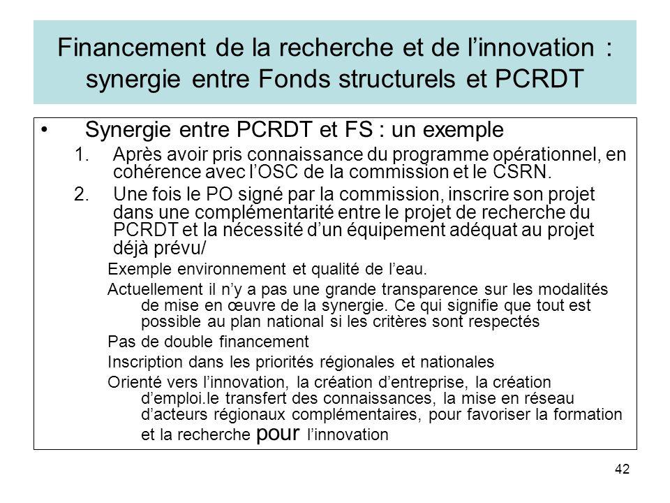 42 Financement de la recherche et de linnovation : synergie entre Fonds structurels et PCRDT Synergie entre PCRDT et FS : un exemple 1.Après avoir pris connaissance du programme opérationnel, en cohérence avec lOSC de la commission et le CSRN.