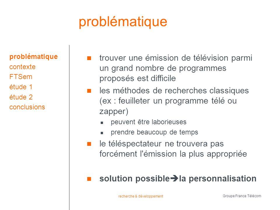 recherche & développement Groupe France Télécom problème abordé pour choisir une émission, le téléspectateur va se baser sur plusieurs caractéristiques parmi lesquelles : le genre, le réalisateur, etc.