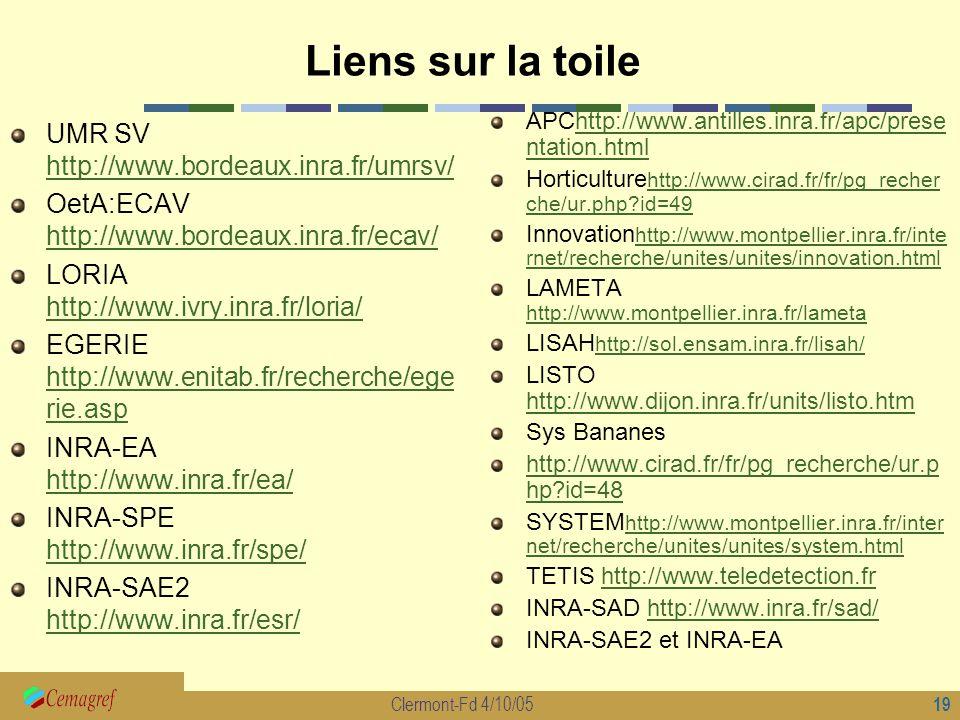 19 Clermont-Fd 4/10/05 Liens sur la toile UMR SV http://www.bordeaux.inra.fr/umrsv/ http://www.bordeaux.inra.fr/umrsv/ OetA:ECAV http://www.bordeaux.i