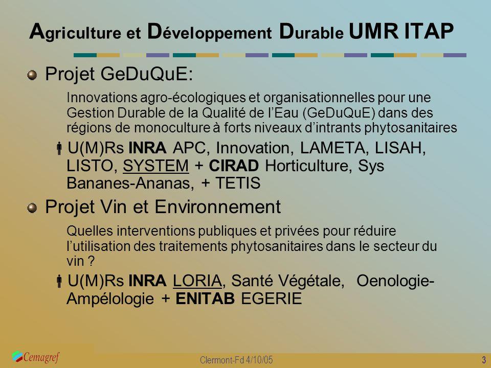 3 Clermont-Fd 4/10/05 A griculture et D éveloppement D urable UMR ITAP Projet GeDuQuE: Innovations agro-écologiques et organisationnelles pour une Ges