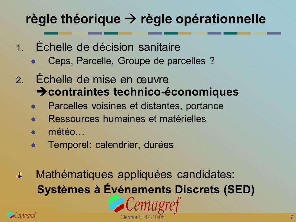 7 Clermont-Fd 4/10/05 règle théorique règle opérationnelle 1. Échelle de décision sanitaire Ceps, Parcelle, Groupe de parcelles ? 2. Échelle de mise e
