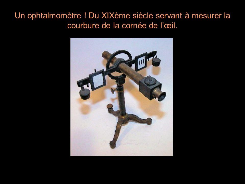 Un ophtalmomètre ! Du XIXème siècle servant à mesurer la courbure de la cornée de lœil.
