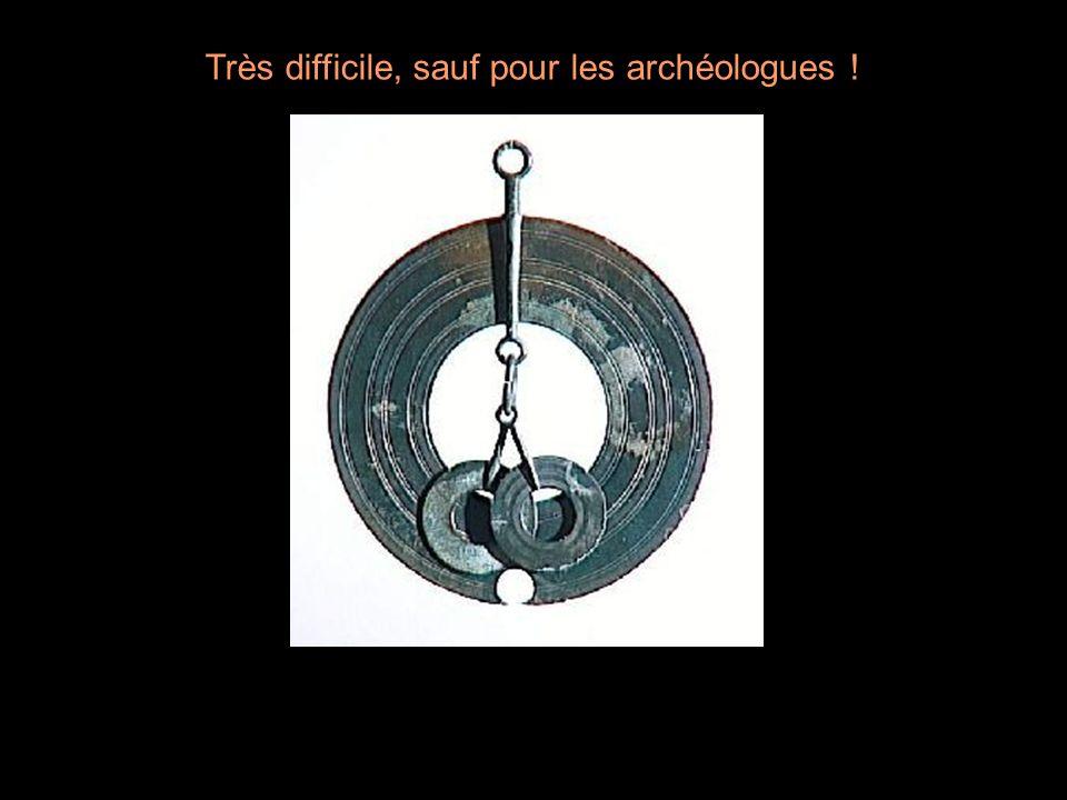 Très difficile, sauf pour les archéologues !