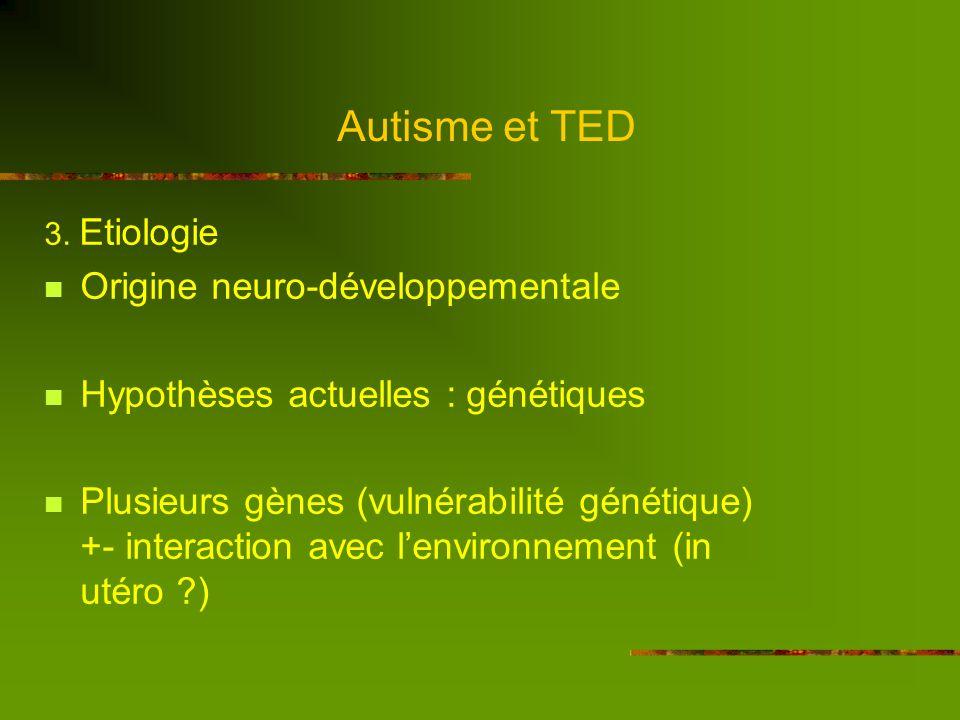 Autisme et TED 2. Epidémiologie Autisme 0,1 à 0, 2 % TED 0,6 % Sexe ratio : 4 garçons pour 1 fille