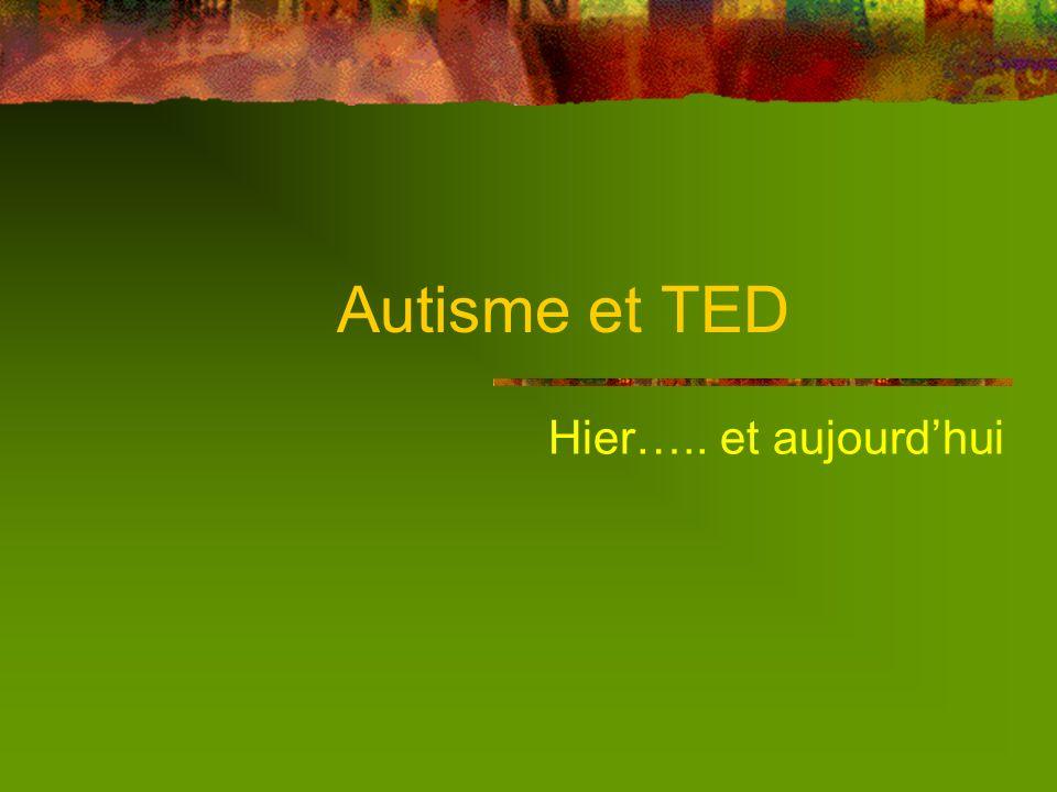 Autisme et TED Présentation Définition, classifications actuelles, autisme, TED, épidémiologie, étiologie Spécificités des personnes avec autisme Stra