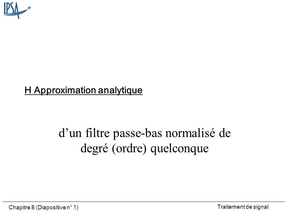 Traitement de signal Chapitre 8 (Diapositive n° 1) dun filtre passe-bas normalisé de degré (ordre) quelconque H Approximation analytique