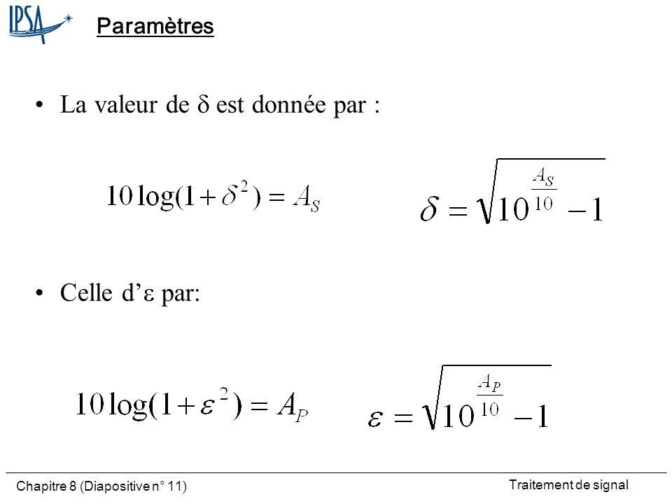 Traitement de signal Chapitre 8 (Diapositive n° 11) La valeur de est donnée par : Celle d par: Paramètres