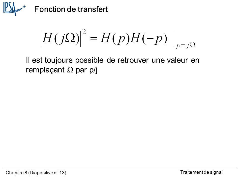 Traitement de signal Chapitre 8 (Diapositive n° 13) Fonction de transfert Il est toujours possible de retrouver une valeur en remplaçant par p/j
