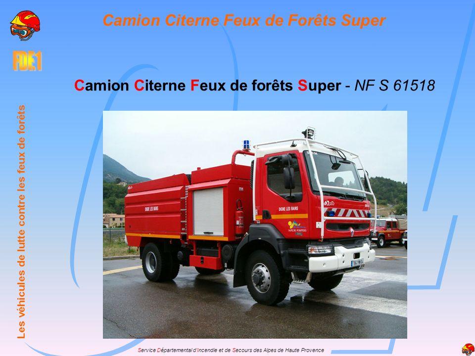 Service Départemental dIncendie et de Secours des Alpes de Haute Provence Camion Citerne Feux de forêts Super - NF S 61518 Les véhicules de lutte cont