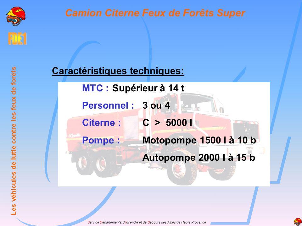 Service Départemental dIncendie et de Secours des Alpes de Haute Provence Caractéristiques techniques: MTC :Supérieur à 14 t Personnel :3 ou 4 Citerne