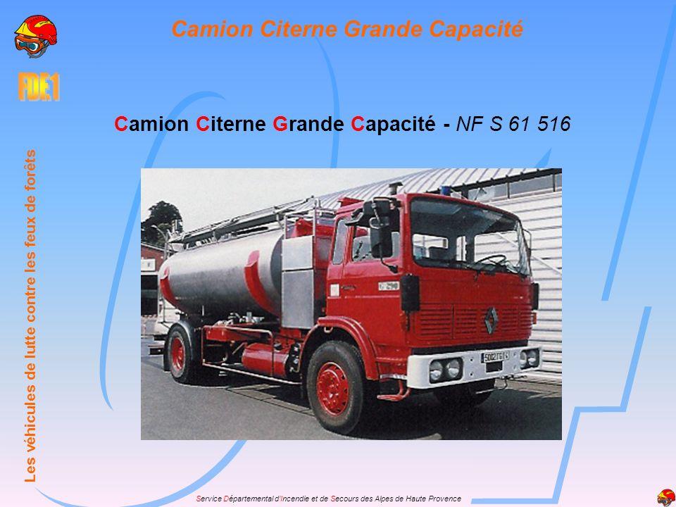 Service Départemental dIncendie et de Secours des Alpes de Haute Provence Camion Citerne Grande Capacité - NF S 61 516 Les véhicules de lutte contre l
