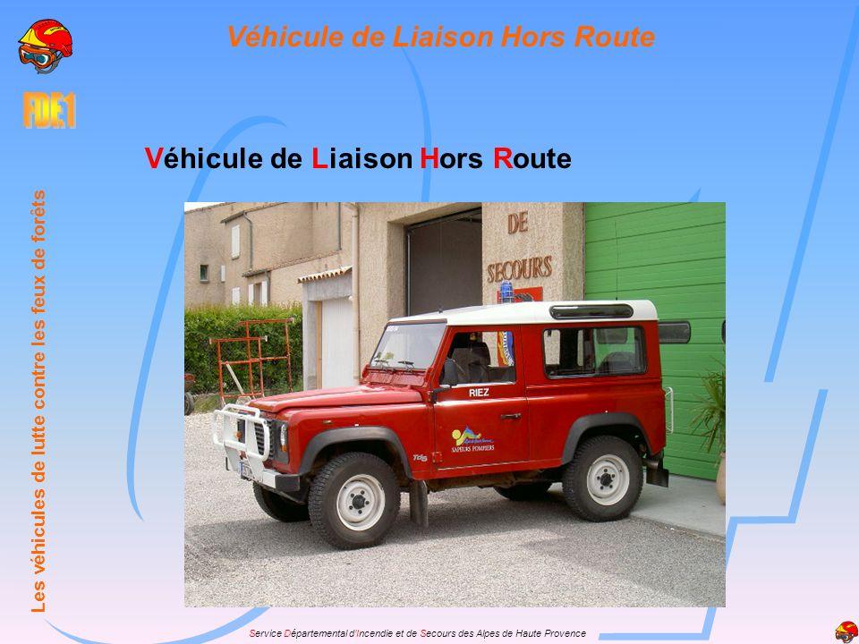 Service Départemental dIncendie et de Secours des Alpes de Haute Provence Véhicule de Liaison Hors Route Les véhicules de lutte contre les feux de for