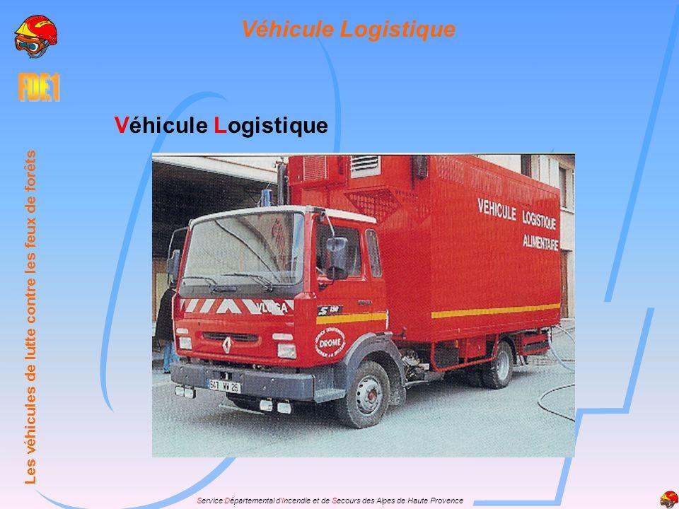 Service Départemental dIncendie et de Secours des Alpes de Haute Provence Véhicule Logistique Les véhicules de lutte contre les feux de forêts Véhicul