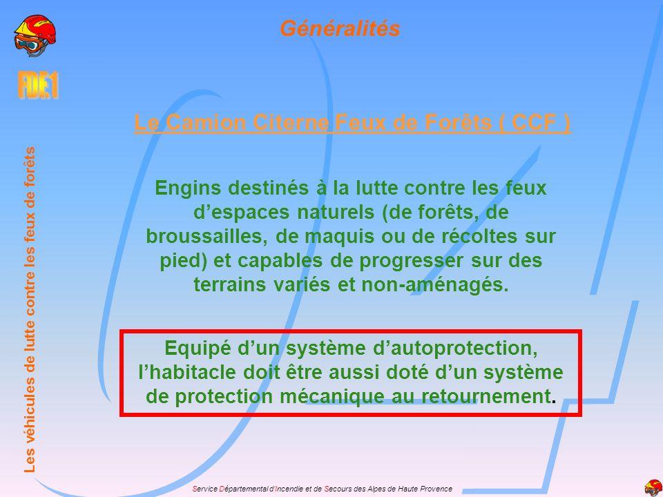 Service Départemental dIncendie et de Secours des Alpes de Haute Provence Généralités Le Camion Citerne Feux de Forêts ( CCF ) Engins destinés à la lu